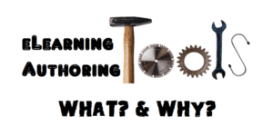 eLearning Authoring Tools – What & Why?